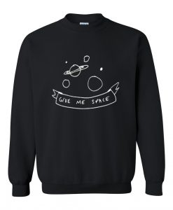 Give Me Space Sweatshirt
