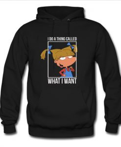 I Do A Thing Called What I Want Hoodie