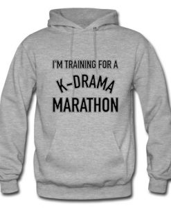 I'm Training For A K Drama Marathon hoodie