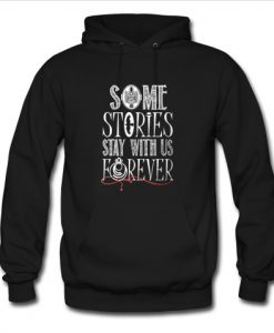 some stories stay with us forever hoodie