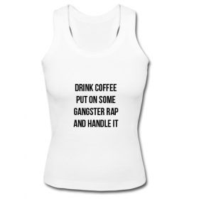Drink Coffee Put On Some Gangster Rap And Handle It Tank Top