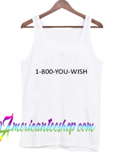 1-800-you-wish Tank Top