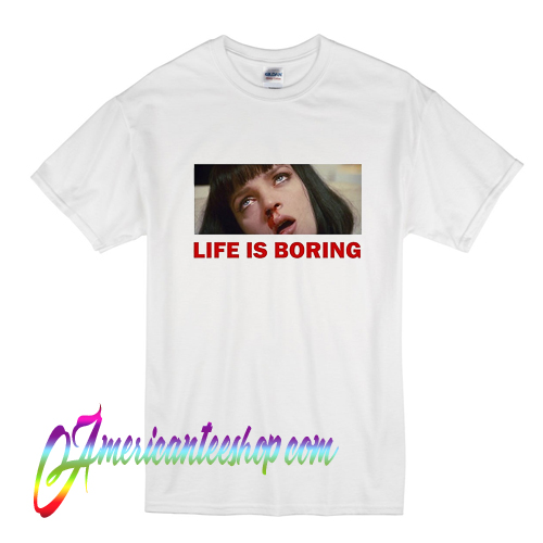 022aee5d Life is Boring Mia Wallace Pulp Fiction T Shirt