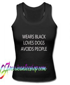 Wears Black Loves Dogs Avoids People Tank Top