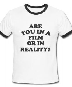 Are You In A Film Or In Reality Ringer Shirt