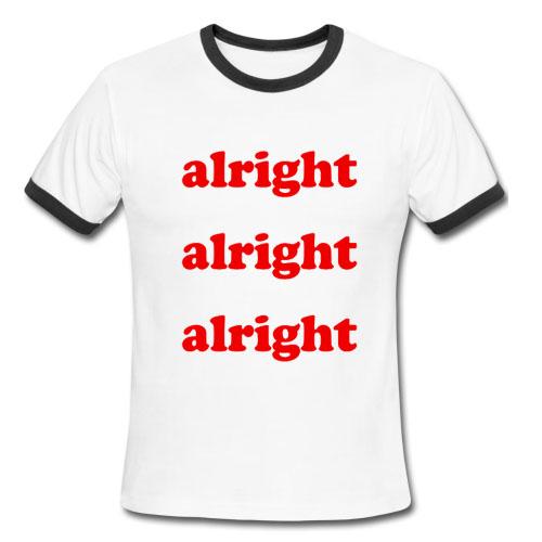 Alright Alright Alright Ringer Shirt