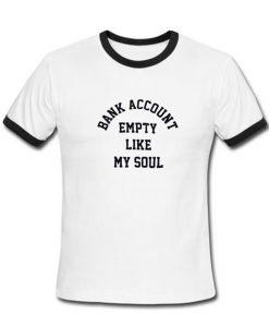 Bank account empty like my soul Ringer Shirt