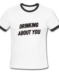 Drinking About You Ringer Shirt