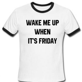 Wake Me Up When It's Friday Ringer Shirt