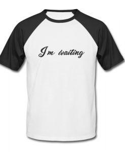 I'm Waiting Baseball Shirt
