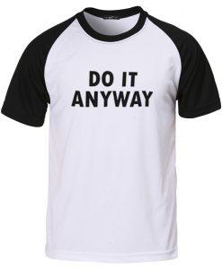do it anyway baseball shirt