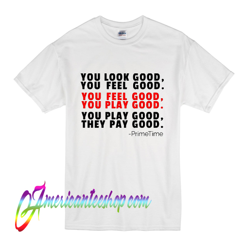 separation shoes 377fb 8466f Neon Deion Sanders Primetime You Look Good You Feel Good T Shirt
