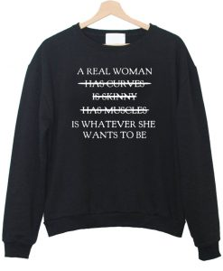 A Real Woman sweatshirt