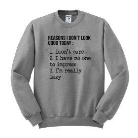 Reasons I don't look good today Sweatshirt