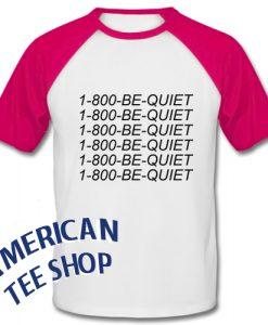 1-800 Be Quiet Baseball Shirt