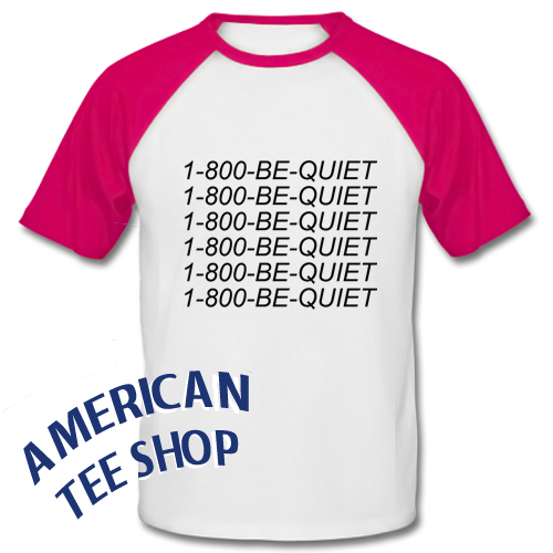 1-800 Be Quiet Baseball Shirt