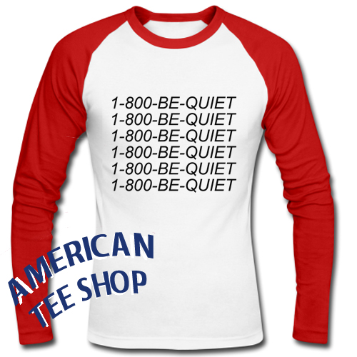 1-800 Be Quiet Raglan Longsleeve