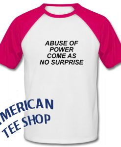 Abuse of Power Come As No Surprise Baseball Shirt