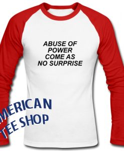 Abuse of Power Come As No Surprise Raglan Longsleeve