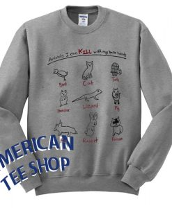 Animals I Can Kill With My Bare Hands Sweatshirt