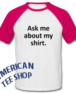 Ask me about my shirt Baseball Shirt