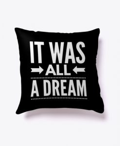 It was all a Dream Pillow Case