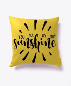 YOU ARE MY ONLY SUNSHINE PILLOW CASE