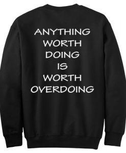 Anything Worth Doing Is Worth Overdoing Sweatshirt