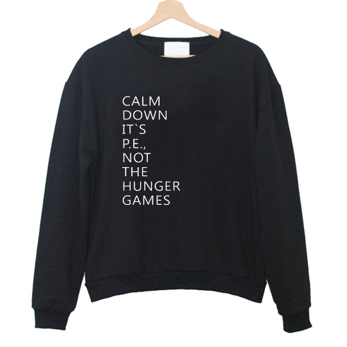 Calm down its pe not the hunger games Sweatshirt