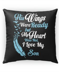 His Wings Were Ready but My Heart was not I Love My Son Pillow Case