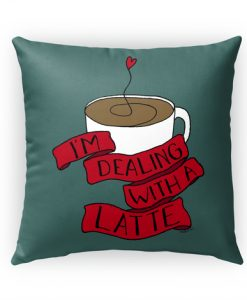 I'm Dealing With a Latte Pillow Case