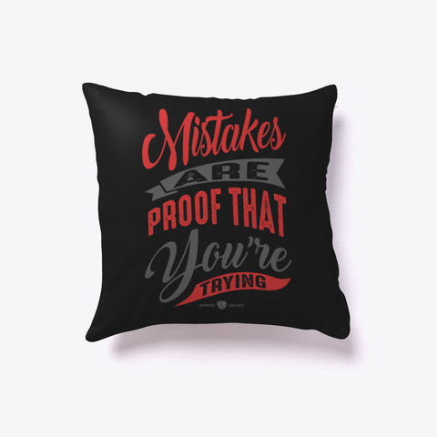 Mistakes are proof that youre trying Pillow Case