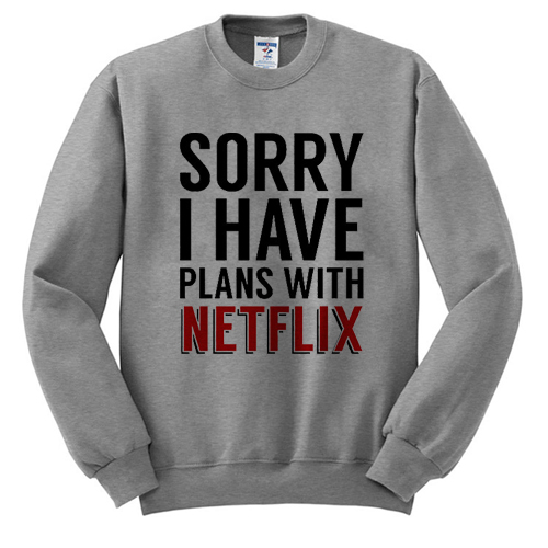 Sorry I Have Plans With Netflix Sweatshirt