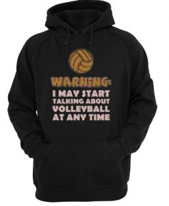 Warning I May Start Talking About Volleyball Hoodie