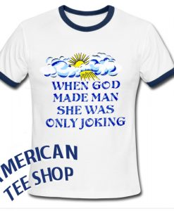 When God Made Man She Was Only Joking Ringer Shirt