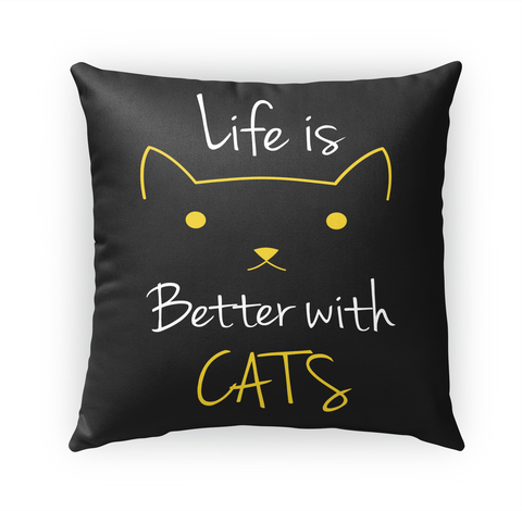 Life is Better with Cats Pillow Case