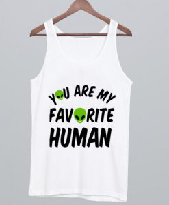 You Are My Favorite Human Tank Top
