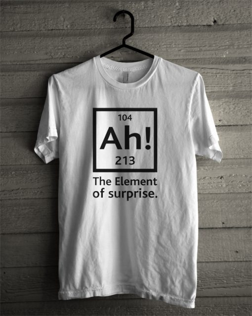 104 Ah! 213 The Element of Surprise T-Shirt