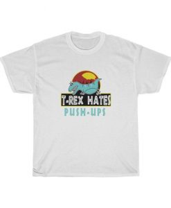 TRex Hate Pushup T Shirt