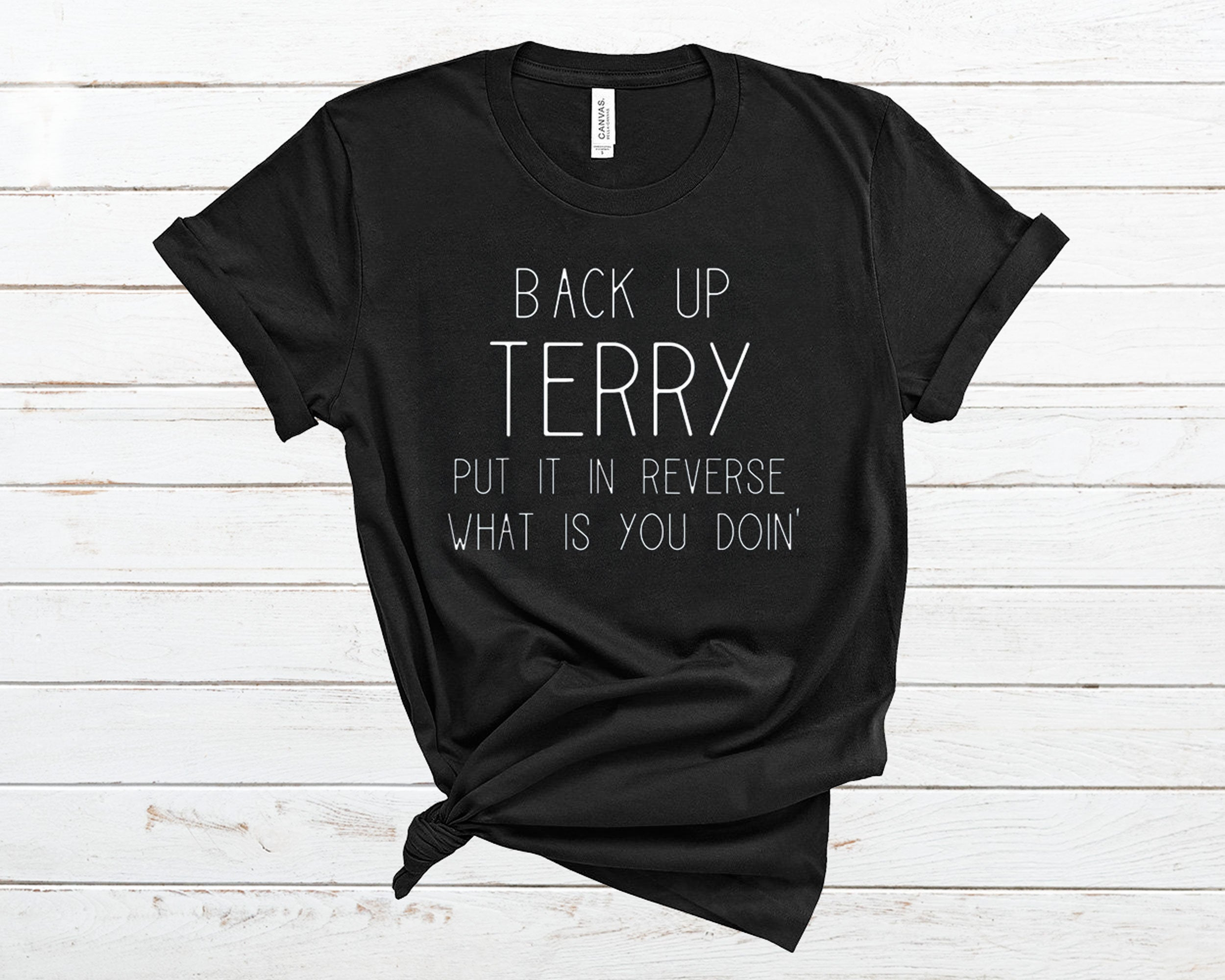 Back Up Terry Put It In Reverse What Is You Doin' T Shirt