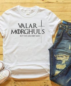 Valor Morghuls But We Are Not Men, Game of thrones t shirt