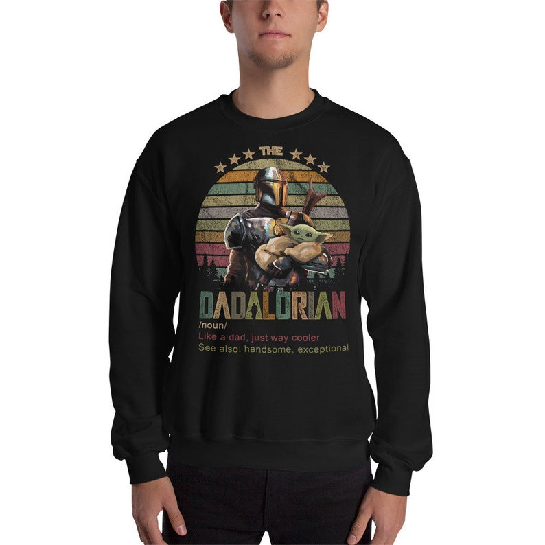 The Dadalorian Like A Dad Just Way cooler see Also Handsome Exceptional Sweatshirt